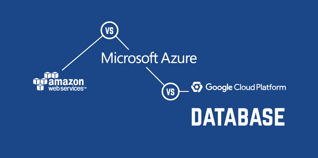 AWS vs Azure vs Google Cloud Platform - Database