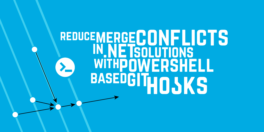 Reduce Merge Conflicts in .NET Solutions with PowerShell based Git Hooks