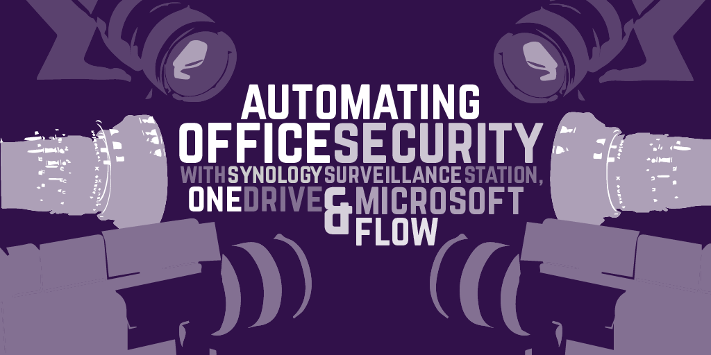 Automating office security with Synology, Surveillance Station, OneDrive and Power Automate