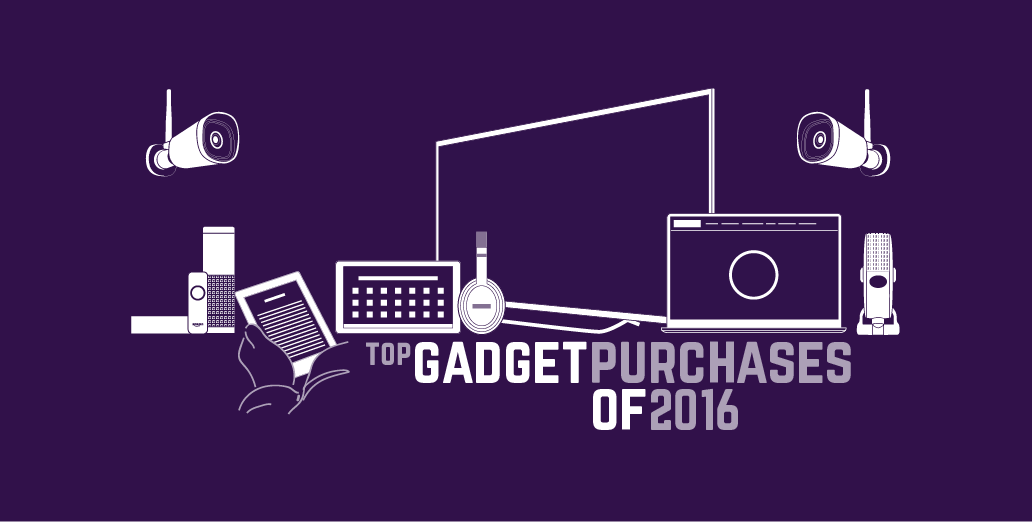 Top Gadget Purchases of 2016