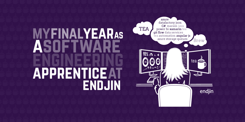 My final year as a software engineering apprentice at endjin