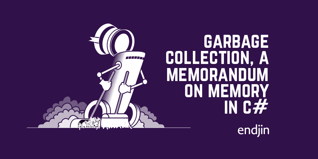 Garbage collection, a memorandum on memory in C#