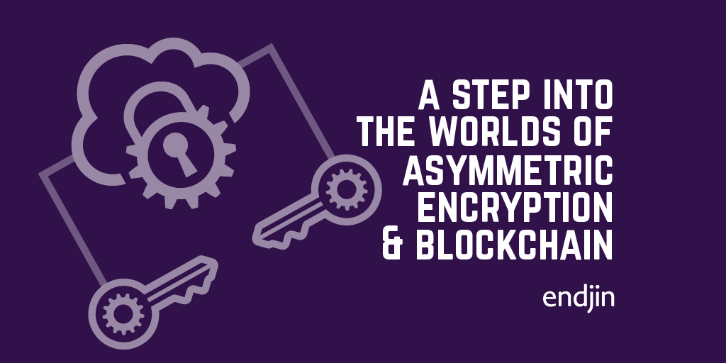 A tentative step into the worlds of asymmetric encryption and Blockchain