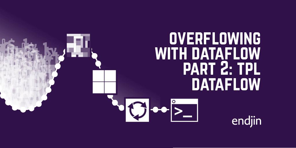 Overflowing with dataflow part 2: TPL Dataflow
