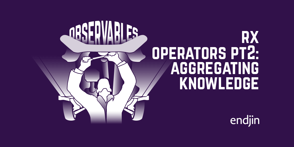 Rx operators deep dive part 2: Slowly aggregating knowledge