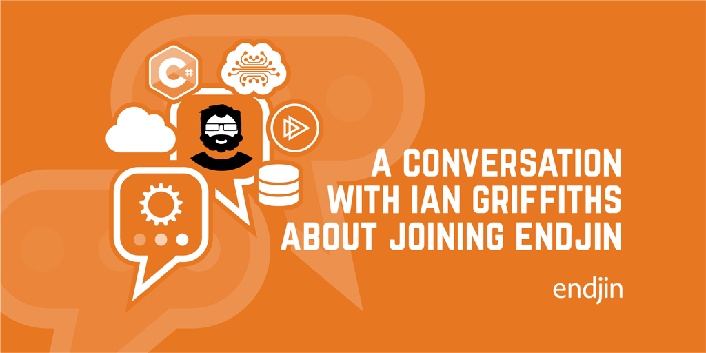 A conversation about .NET, The Cloud, Data & AI, teaching software engineers and joining endjin with Ian Griffiths