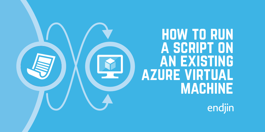How to run a script on an existing Azure Virtual Machine