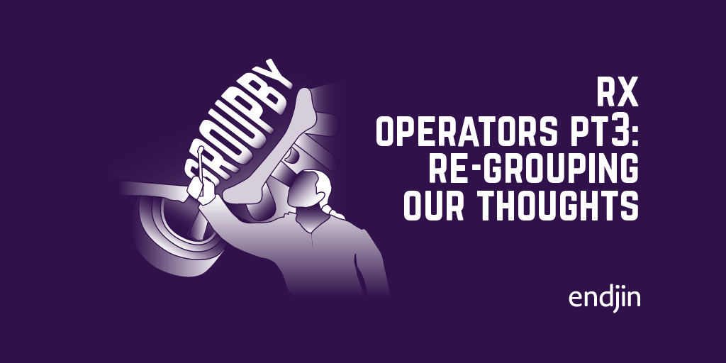 Rx operators deep dive Part 3: Re-grouping our thoughts