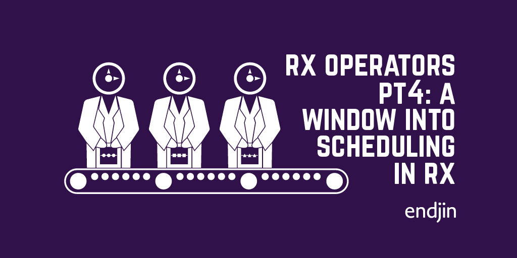Rx operators deep dive Part 4: A window into scheduling in Rx
