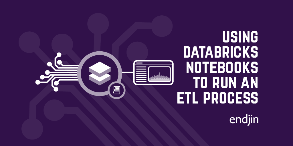 Using Databricks Notebooks to run an ETL process
