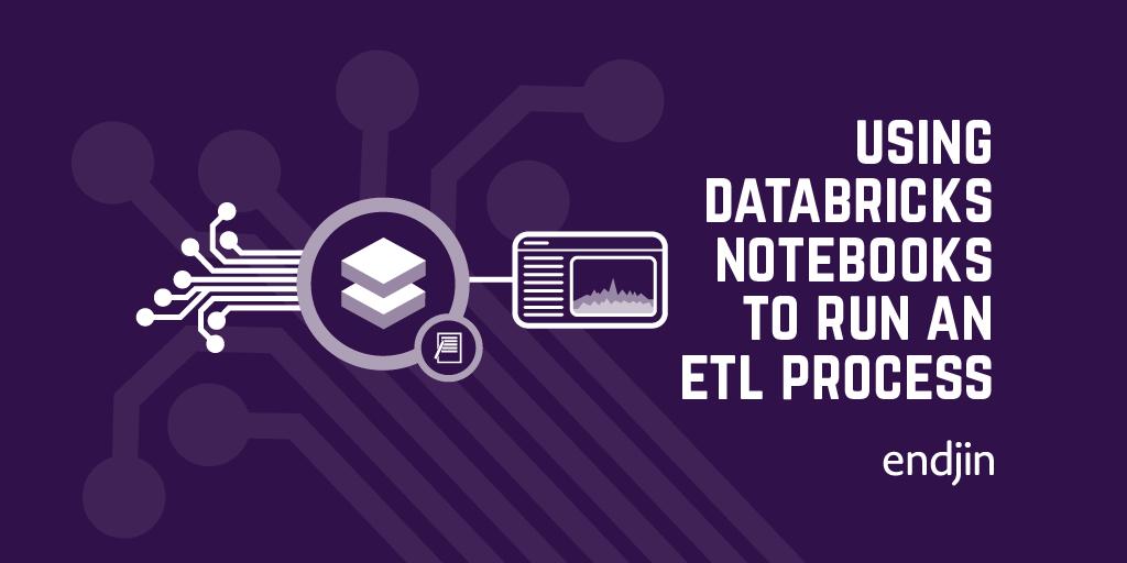 Using Databricks Notebooks to run an ETL process