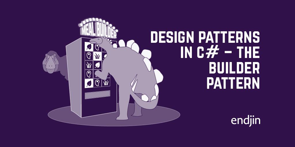 Design patterns in C# - The Builder Pattern
