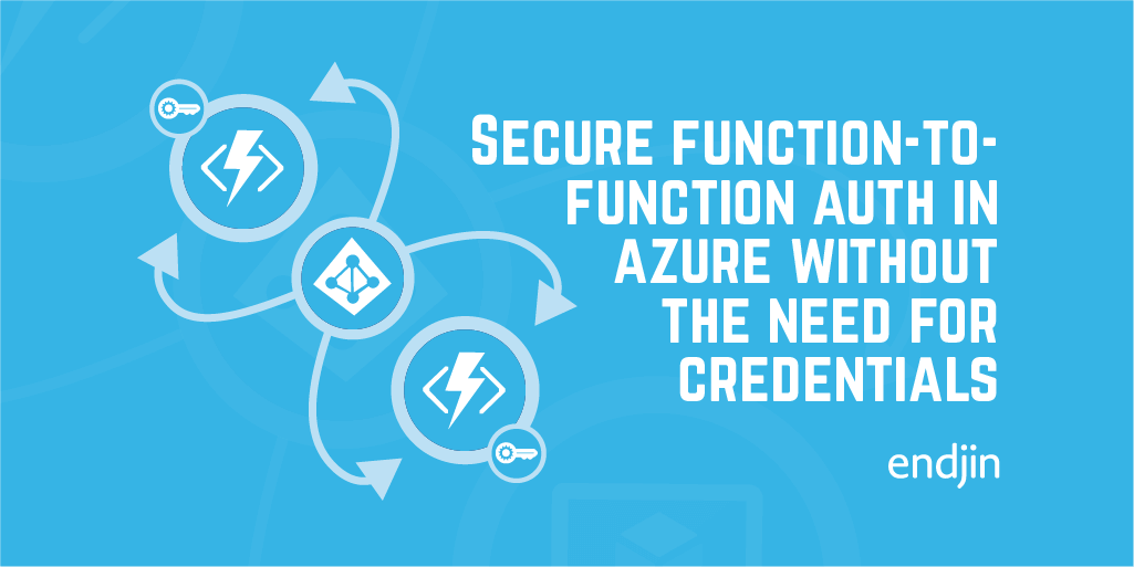 Secure function-to-function authentication in Azure without the need for credentials