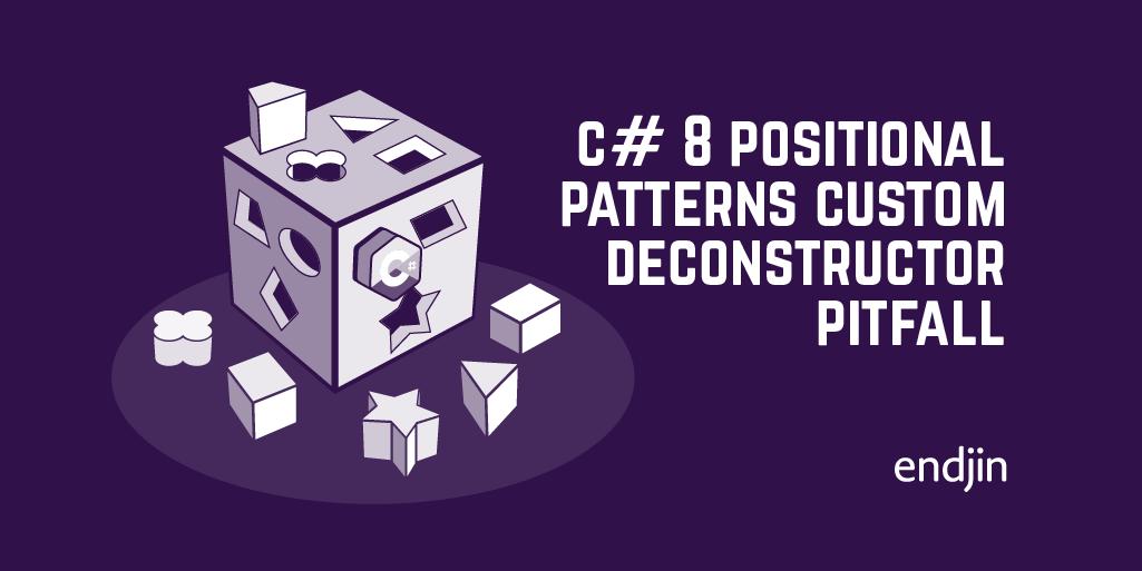 C# 8 Positional Patterns Custom Deconstructor Pitfall
