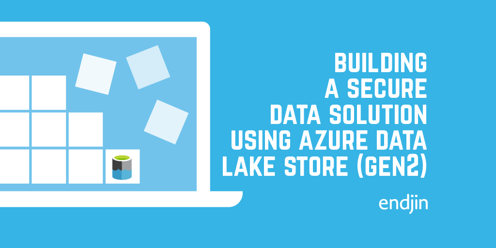 Building a secure data solution using Azure Data Lake Store (Gen2)
