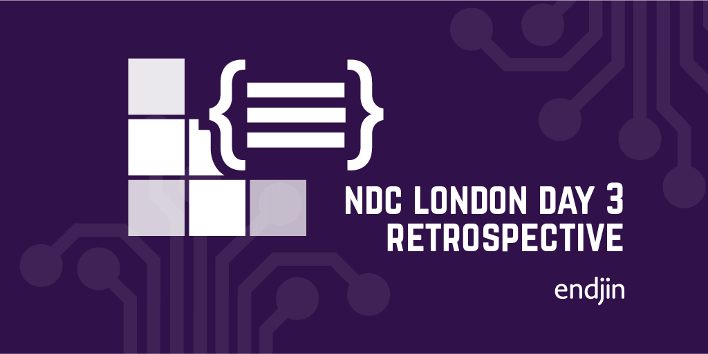 NDC London Day 3 Retrospective - from personal projects to developer comedy