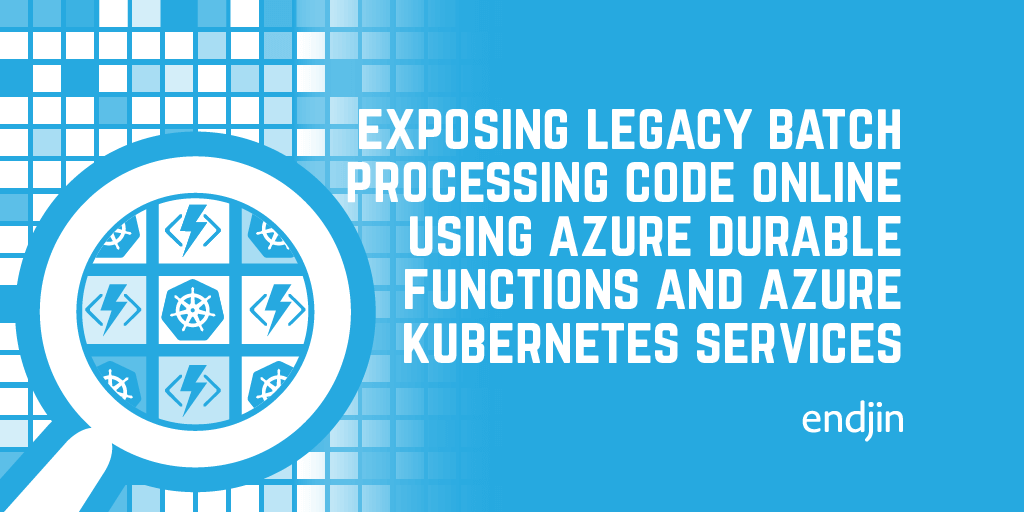 Exposing legacy batch processing code online using Azure Durable Functions, API Management and Kubernetes