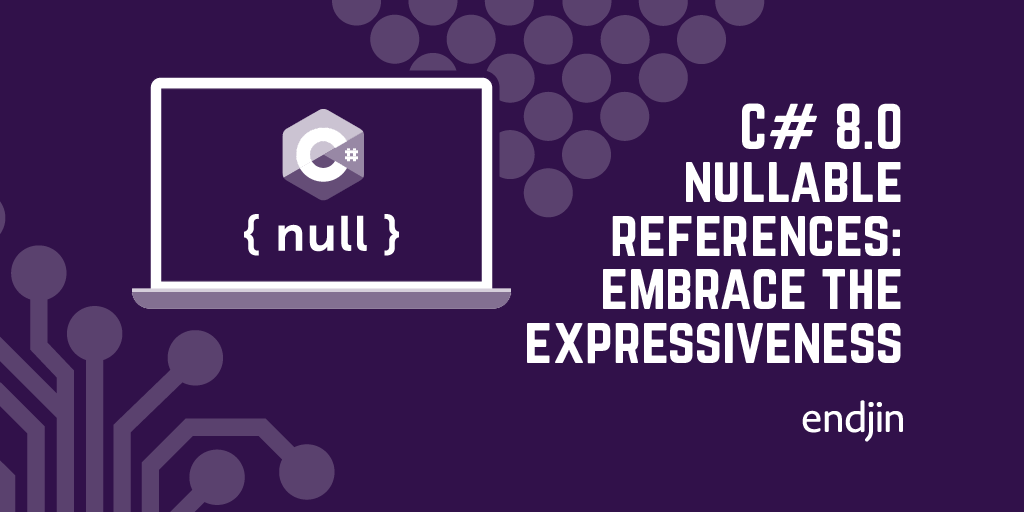 C# 8.0 nullable references: embrace the expressiveness