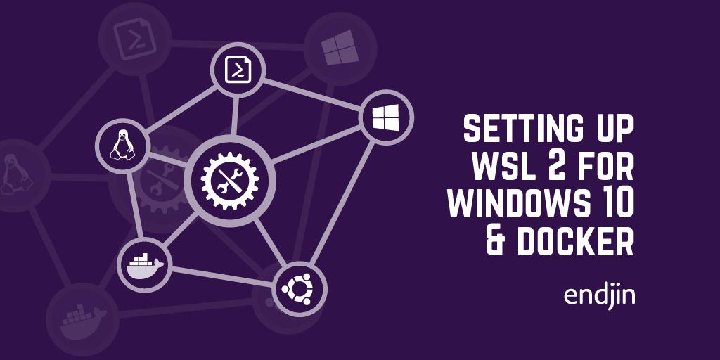 Setting up Windows Subsystem for Linux (WSL) 2 for Windows 10 & Docker