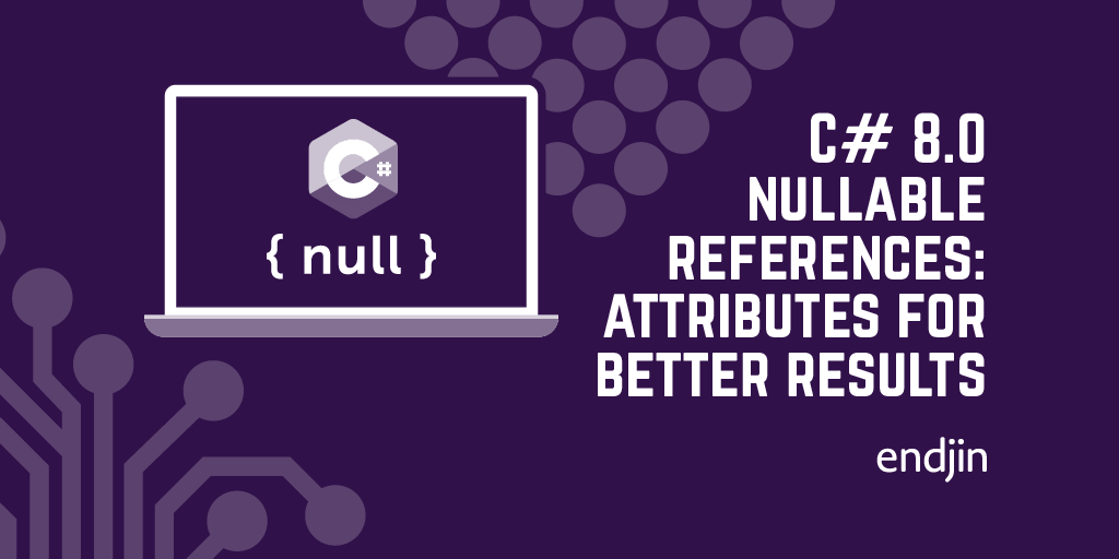 C# 8.0 nullable references: get better results with nullability attributes