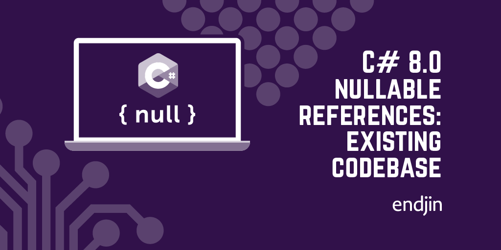 C# 8.0 nullable references: getting started in an existing codebase