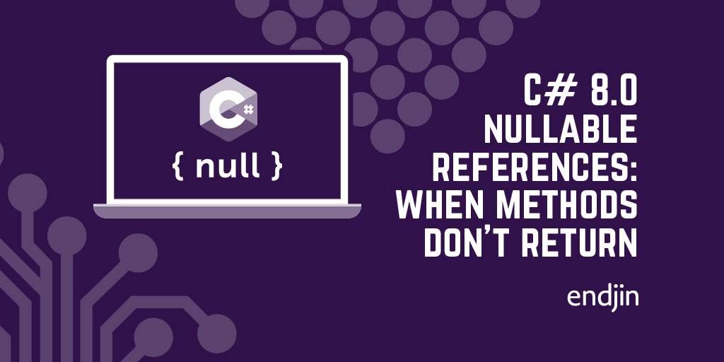C# 8.0 nullable references: when methods don't return
