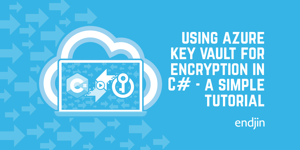 Using Azure Key Vault for Encryption in C# - A Simple Tutorial