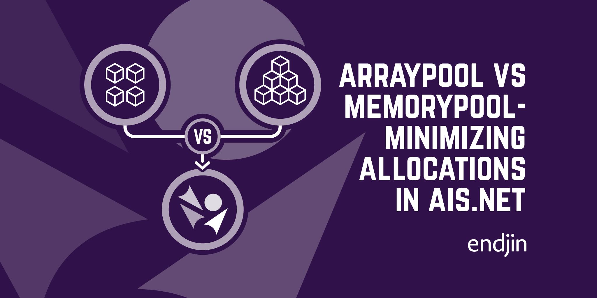 ArrayPool vs MemoryPool—minimizing allocations in AIS.NET