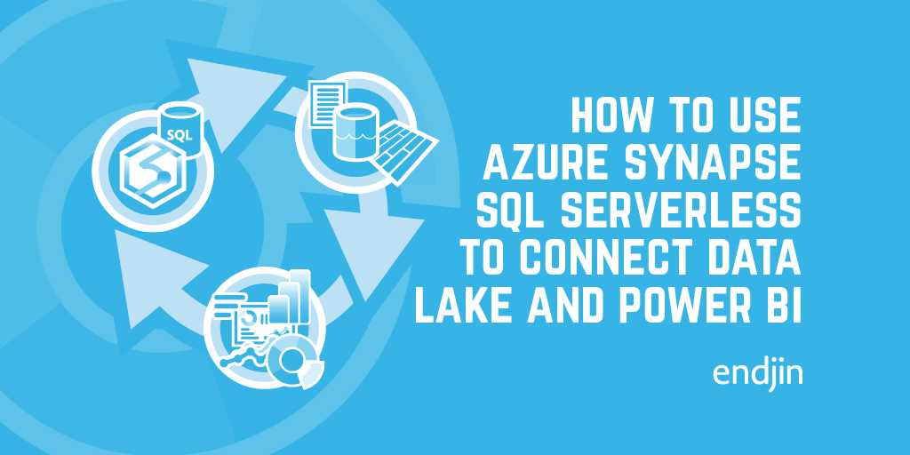 How to use Azure Synapse SQL Serverless to connect Data Lake and Power BI
