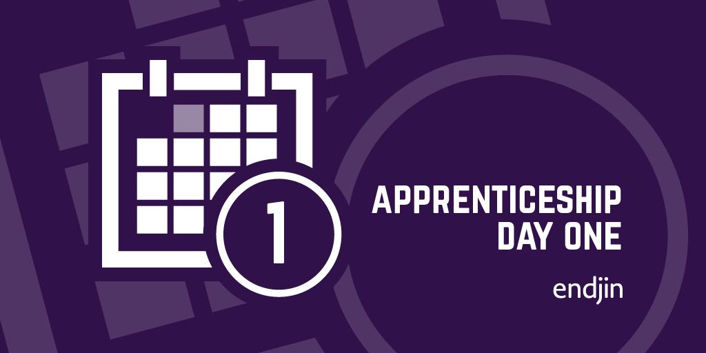Apprenticeship Day 1