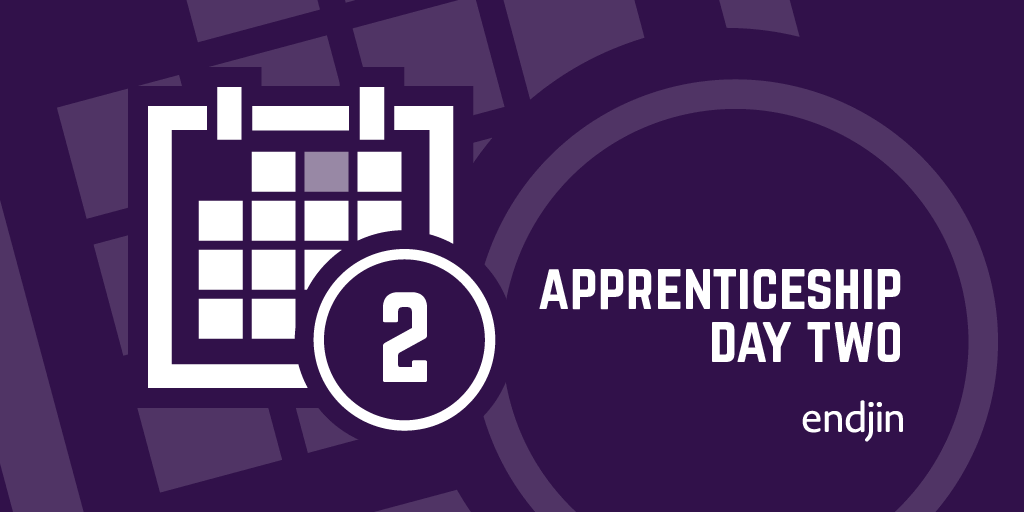 Apprenticeship Day 2