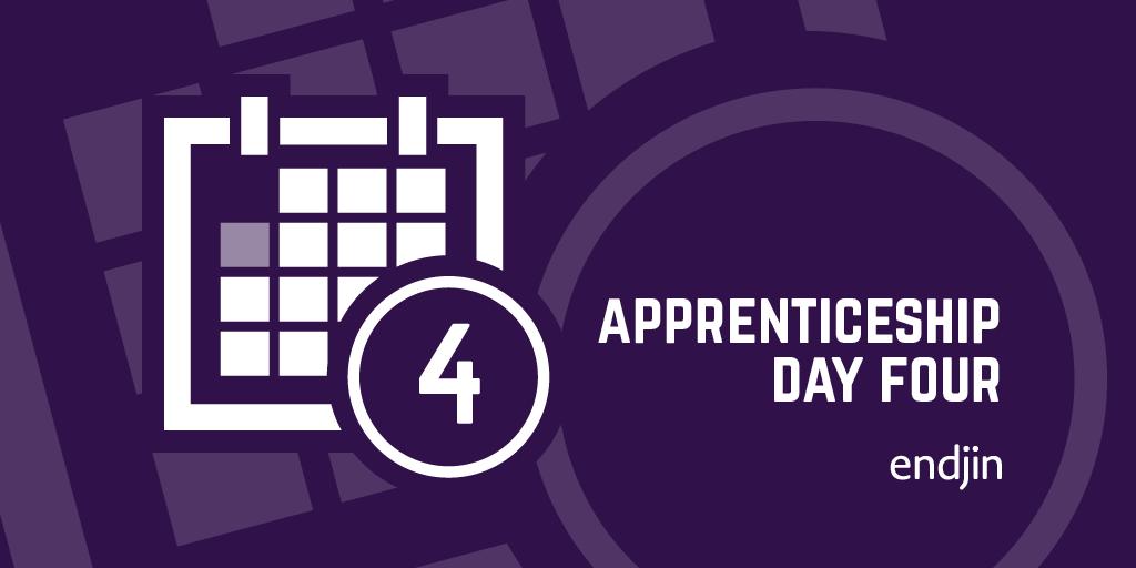 Apprenticeship Day 4