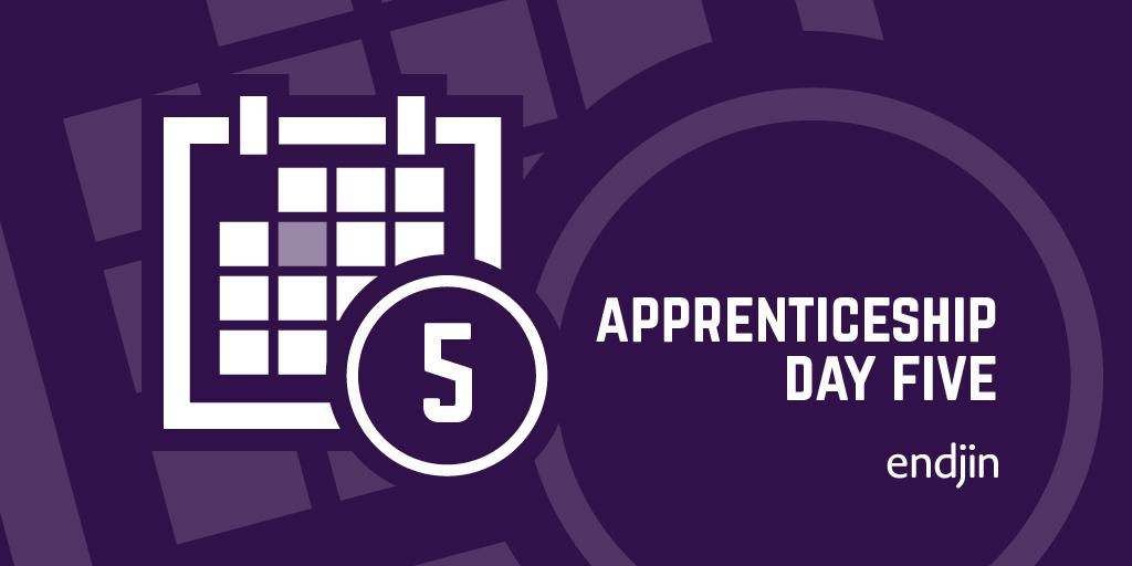 Apprenticeship Day 5