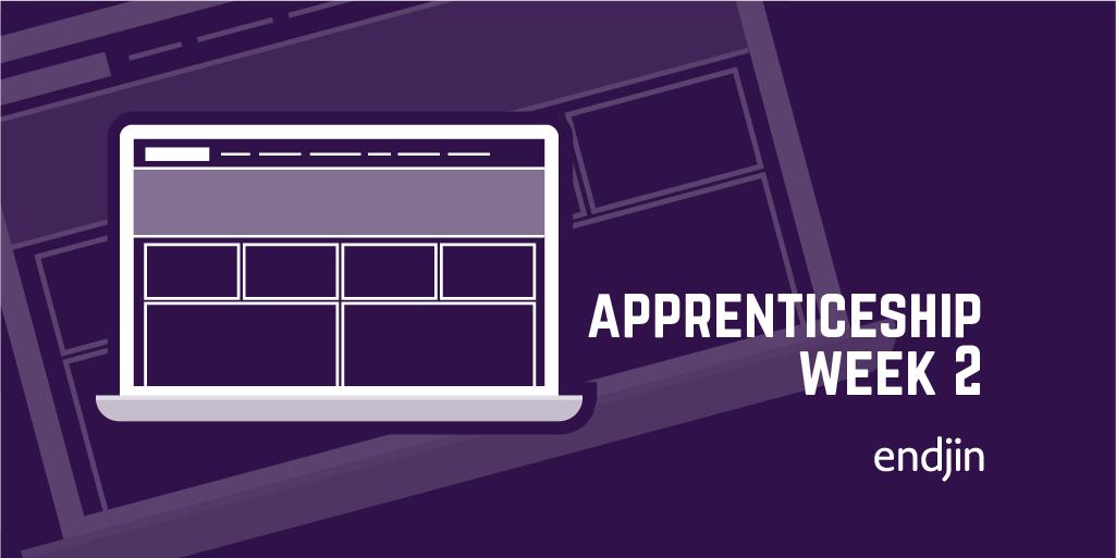 Apprenticeship Week 2