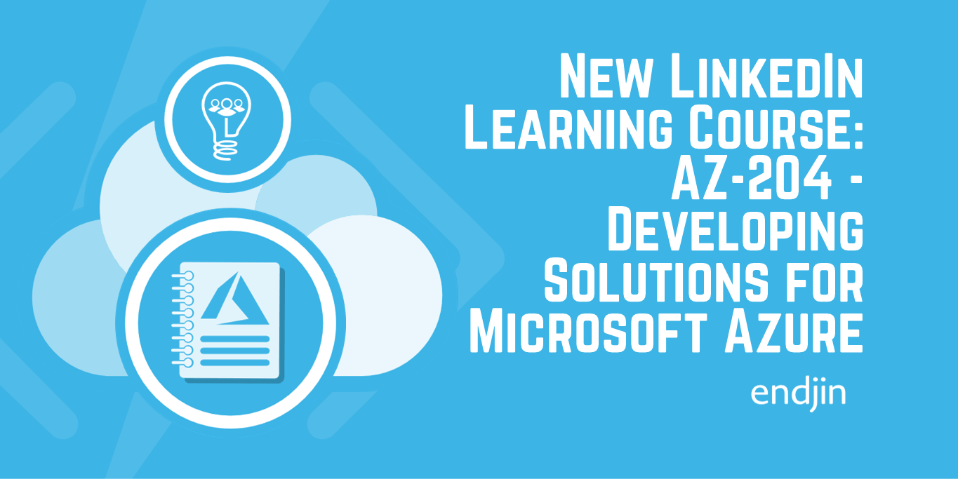 New LinkedIn Learning Course: AZ-204 - Developing Solutions for Microsoft Azure