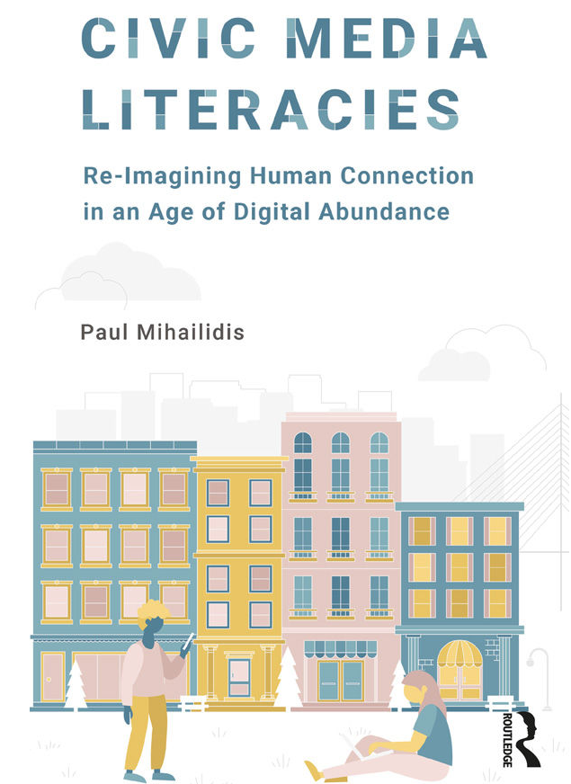 Civic Media Literacies: Re-Imagining Human Connection in an Age of Digital Abundance