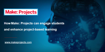 Webinar - How Make: Projects Engages Students Online and Enhances Project-Based Learning