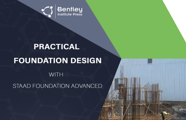 Bentley's latest publication is a tutorial-based crash course in foundation design, authored by one of the major figures who helped develop the company's foundation software. (Image courtesy of Bentley Institute Press.)