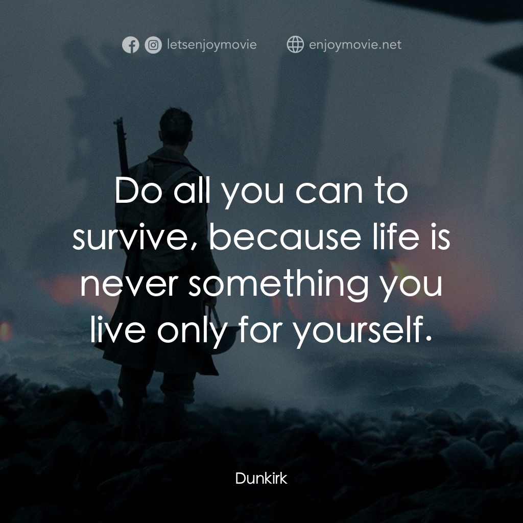 Do all you can to survive, because life is never something you live only for yourself.