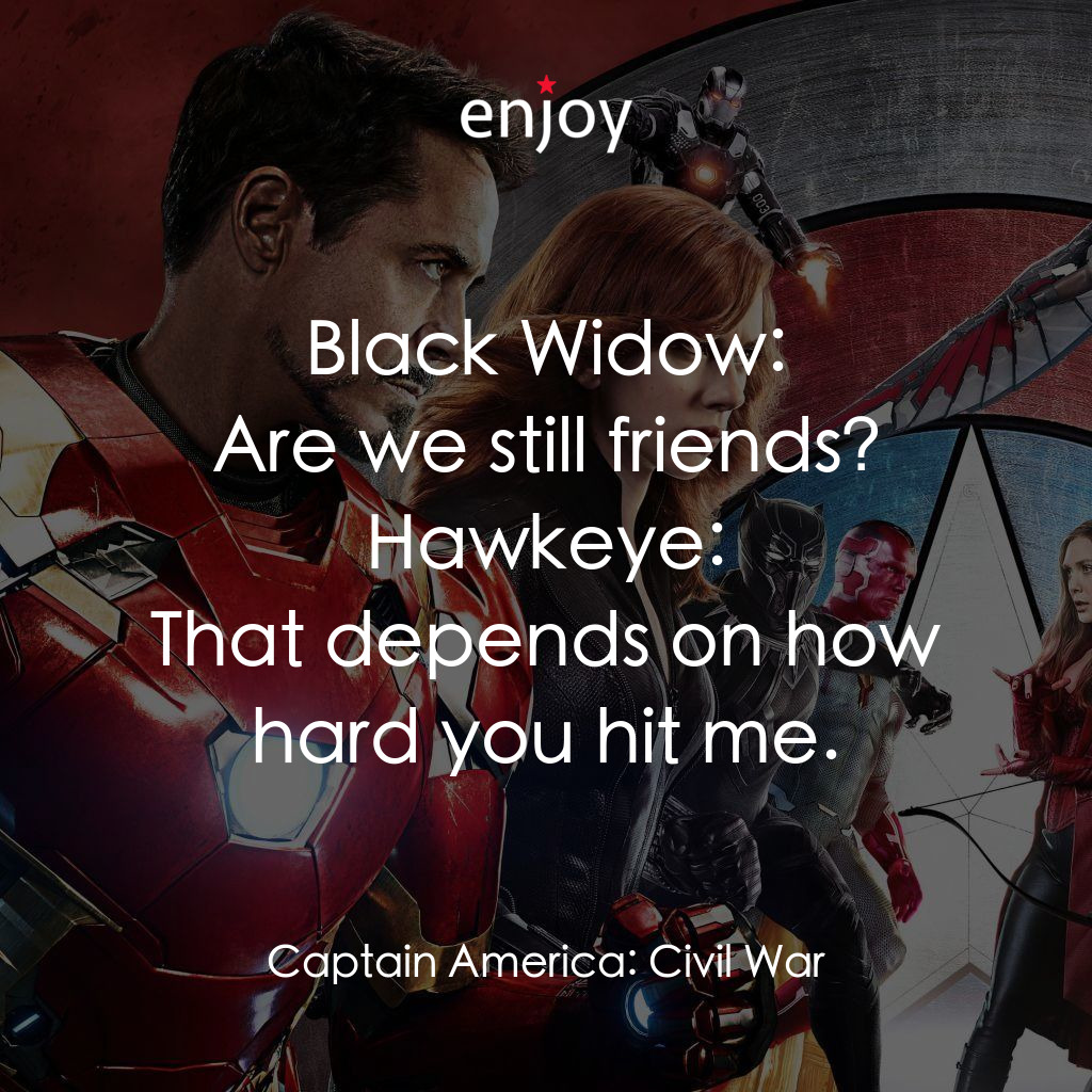 Black Widow: Are we still friends?<br/>Hawkeye: That depends on how hard you hit me.