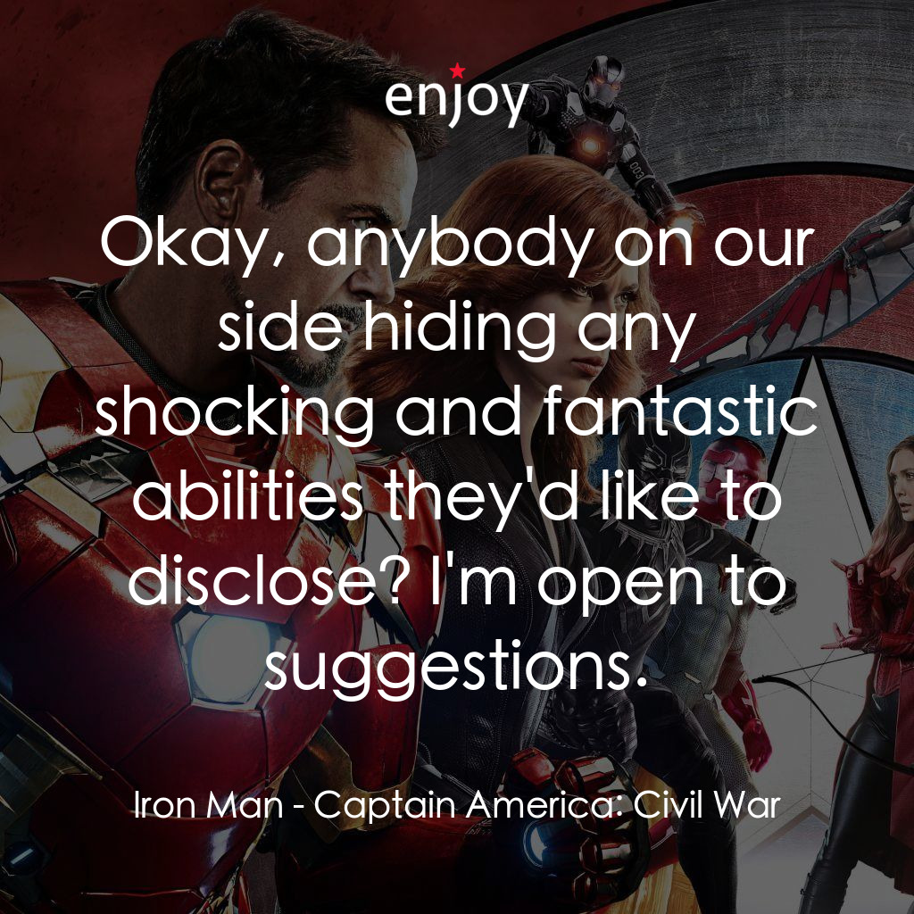 Iron Man: Okay, anybody on our side hiding any shocking and fantastic abilities they'd like to disclose? I'm open to suggestions.