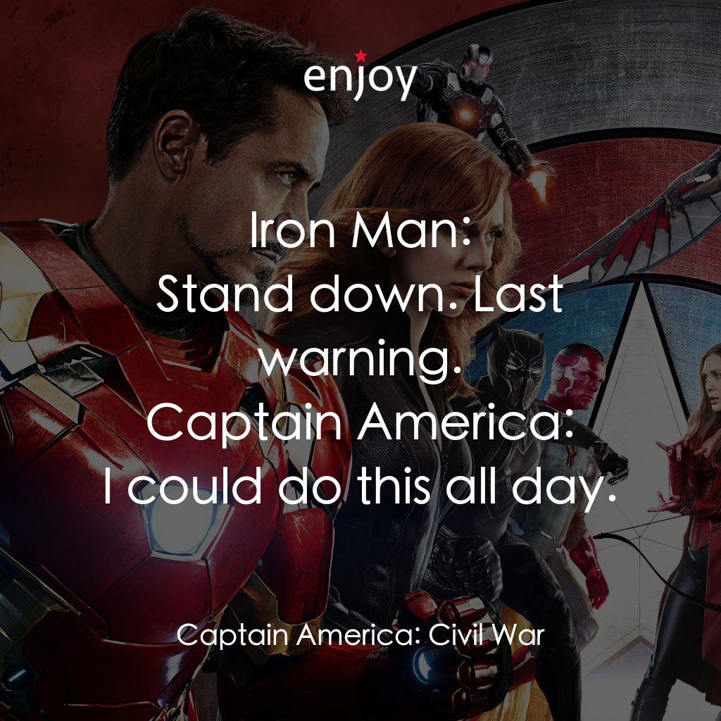 Iron Man: Stand down. Last warning.<br/>Captain America: I could do this all day.