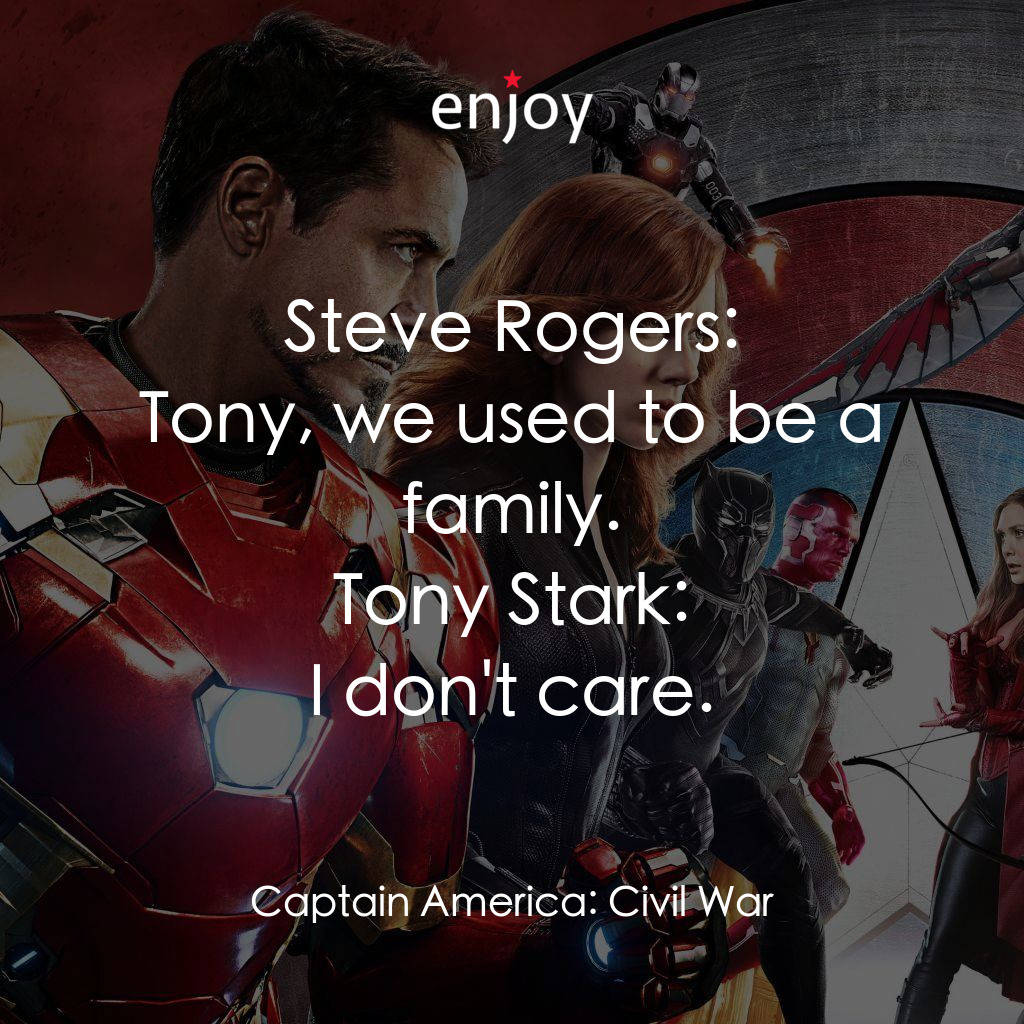 Steve Rogers: Tony, we used to be a family.<br/>Tony Stark: I don't care.