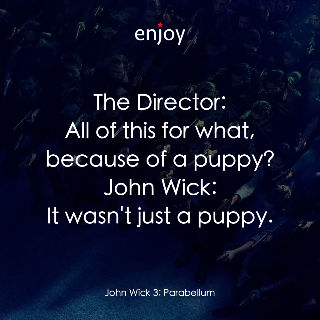 The Director: All of this for what, because of a puppy?<br/>John Wick: It wasn't just a puppy.