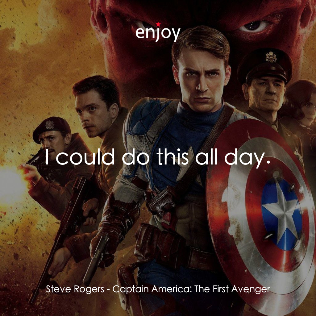 Steve Rogers: I could do this all day.