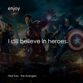 Nick Fury: I still believe in heroes.