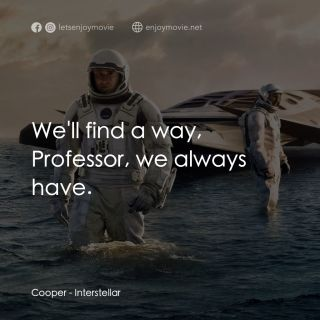 Cooper: We'll find a way, Professor, we always have.