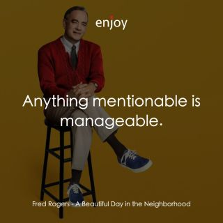 Fred Rogers: Anything mentionable is manageable.