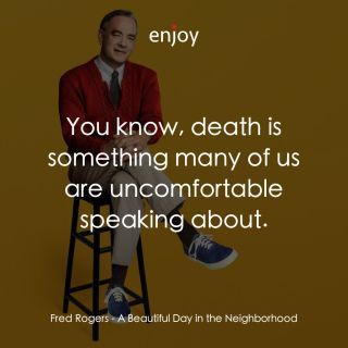 Fred Rogers: You know, death is something many of us are uncomfortable speaking about.