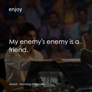 Javed: My enemy's enemy is a friend.